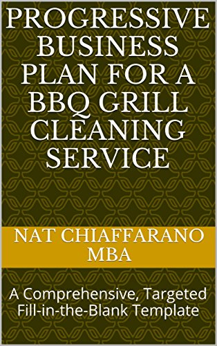 Progressive Business Plan for a BBQ Grill Cleaning Service: A Comprehensive, Targeted Fill-in-the-Blank Template (English Edition) (Nat Grill)