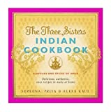 The Three Sisters Indian Cookbook: Delicious, Authentic and Easy Recipes to Make at Home