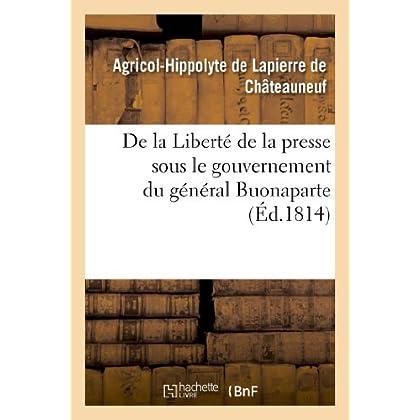 De la Liberté de la presse sous le gouvernement du général Buonaparte