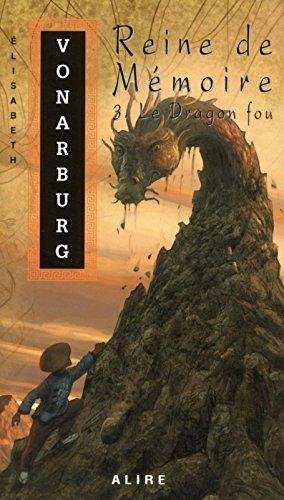 Reine de mmoire - tome 3 Le dragon fou (3)