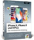 Produkt-Bild: iPhone X, iPhone 8 und 8 Plus: Die verständliche Anleitung zu allen aktuellen iPhones ? neu zu iOS 11