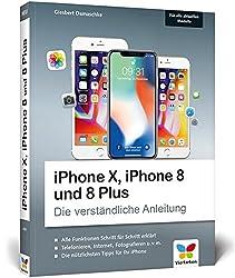 iPhone X, iPhone 8 und 8 Plus: Die verständliche Anleitung zu allen aktuellen iPhones - neu zu iOS 11