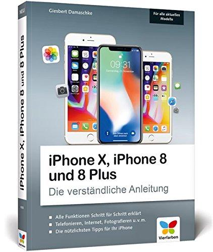 iPhone X, iPhone 8 und 8 Plus: Die verständliche Anleitung zu allen aktuellen iPhones - neu zu iOS 11 -