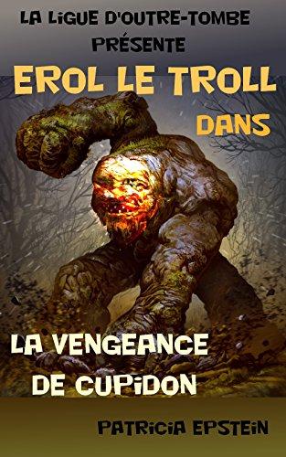 Erol le Troll: La vengeance de Cupidon (La ligue d...