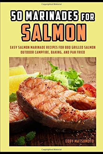 50-marinades-for-salmon-easy-salmon-marinade-recipes-for-bbq-grilled-salmon-outdoor-campfire-baking-