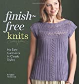 Finish-Free Knits: No-Sew Garments in Classic Styles by Kristen Tendyke (2012-11-27)