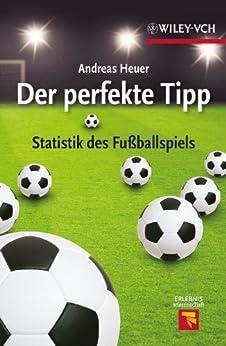 Der perfekte Tipp: Statistik des Fußballspiels (Erlebnis Wissenschaft) von [Heuer, Andreas]