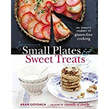 [(Small Plates and Sweet Treats : My Family's Journey to Gluten-Free Cooking)] [By (author) Aran Goyoaga] published on (November, 2012)