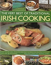 The Very Best of Traditional Irish Cooking: Authentic Irish recipes made simple - over 60 classic dishes, beautifully illustrated step-by-step with more than 250 photographs by Campbell, Georgina, Lennon, Biddy White (2009) Paperback