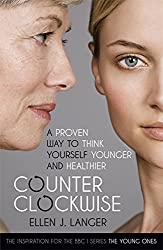 Counterclockwise: A Proven Way to Think Yourself Younger and Healthier