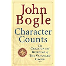 Character Counts : The Creation and Building of the Vanguard Group by John C. Bogle (2002-03-25)