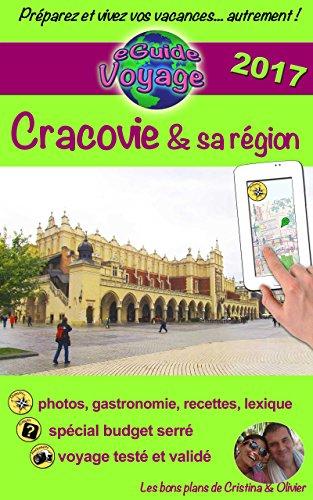 eGuide Voyage: Cracovie et sa rgion: Dcouvrez une magnifique ville, riche d'Histoire et de culture! (eGuide Voyage ville t. 1)