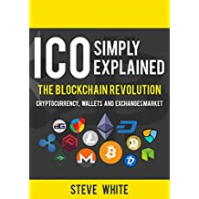 ICO simply explained: The Blockchain Revolution - Cryptocurrency, Wallets and Exchanges Market (Blockchain Books) (English Edition)