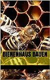 Bienenhaus bauen - Hochwertige Anleitungen mit detaillierten Zeichnungen