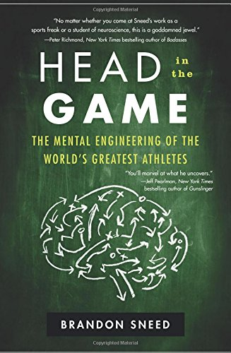 Head in the Game: The Mental Engineering of the World's Greatest Athletes por Brandon Sneed