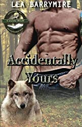 Accidentally Yours (Coyote Bluff) (Volume 1) by Lea Barrymire (2014-09-10)