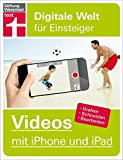 Videos mit iPhone und iPad: Digitale Welt für Einsteiger