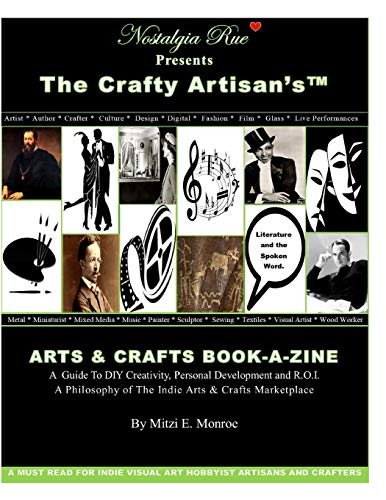 Nostalgia Rue Presents The Crafty Artisan'sTM ARTS & CRAFTS BOOK-A-ZINE A  Guide To DIY Creativity, Personal Development and R.O.I.: A Philosophy of The Indie Arts & Crafts Marketplace By Mitzi Monroe