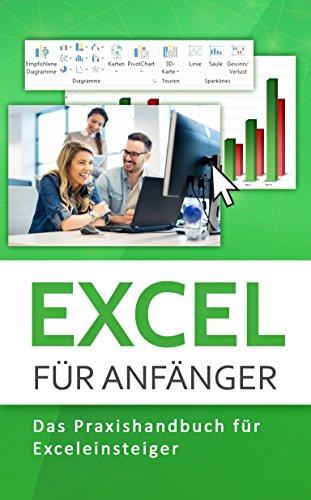 Excel 2016: Excel 2016 für Anfänger: Das Praxishandbuch für Exceleinsteiger
