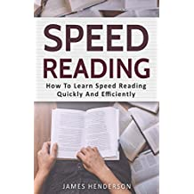 Speed Reading: How To Learn Speed Reading Quickly And Efficiently (Speed Reading, Efficiency, Reading Speed, Speed Reading Techniques, Speed Reading Strategies, ... Reading Skills, Education) (English Edition)