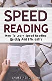 Speed Reading: How To Learn Speed Reading Quickly And Efficiently