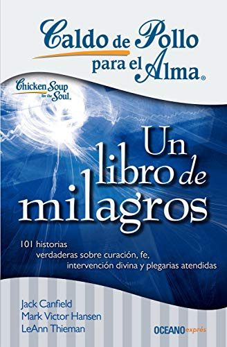 Caldo de pollo para el alma: un libro de milagros (Spanish Edition) (Caldo De Pollo Para El Alma)
