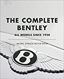 The Complete Bentley: All Models Since 1920 (An Eric Dymock Motor Book)