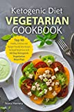 #5: Ketogenic Diet Vegetarian Cookbook: Top 90 Healthy, Delicious and Budget-Friendly Keto Recipes For Rapid Weight Loss with 30 Day Ketogenic Vegetarian Meal Plan