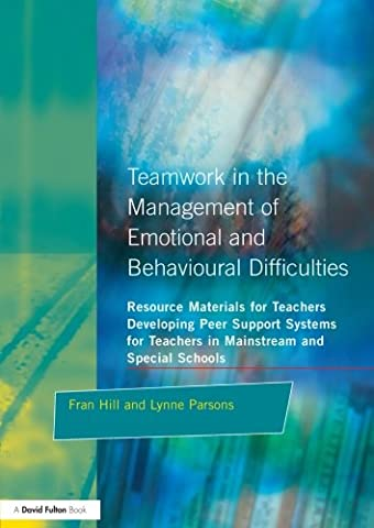 Teamwork in the Management of Emotional and Behavioural Difficulties: Developing Peer Support Systems for Teachers in Mainstream and Special Schools (Resource Materials for