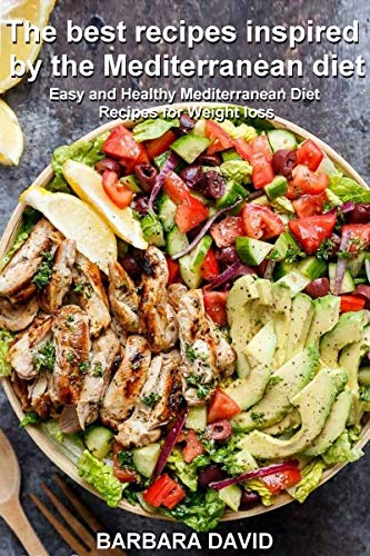 The best recipes inspired by the Mediterranean diet: Easy and Healthy Mediterranean Diet Recipes for Weight loss (English Edition)