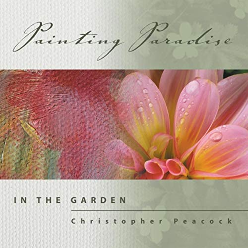 Painting Paradise: In the Garden - Christopher Peacock
