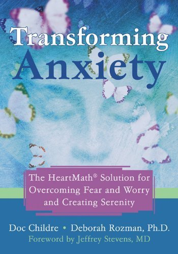 Transforming Anxiety: The HeartMath? Solution for Overcoming Fear and Worry and Creating Serenity by Childre, Doc, Rozman PhD, Deborah (2006) Paperback