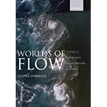 Worlds of Flow: A history of hydrodynamics from the Bernoullis to Prandtl