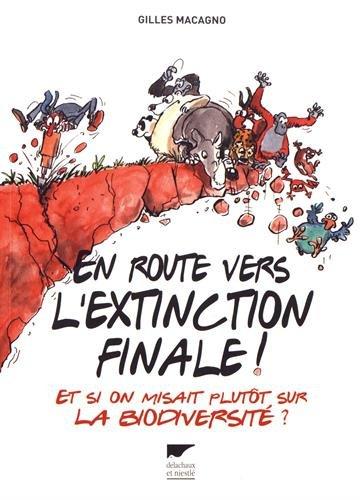 En route vers l'extinction finale ! : et si on misait plutôt sur la biodiversité ?