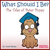 Children's book: What should I be - The tales of Peter Puppy (funny bedtime story collection)