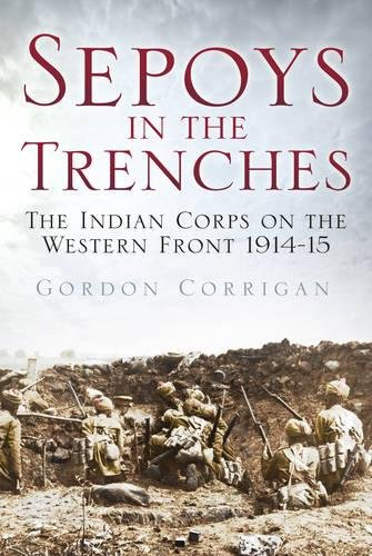 Sepoys in the Trenches: The Indian Corps on the Western Front 1914--15