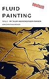 Fluid Painting: Mit klar abgrenzenden Farben - Teil 2