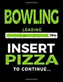 Bowling Loading 75% Insert Pizza To Continue: Blank Sketch Book For Bowlers - Dartan Creations, Tara Hayward