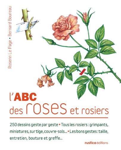 L'ABC des roses et rosiers par Bernard Boureau, Rosenn Le Page