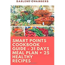 Smart Points Cookbook Guide - 31 Days Meal Plan + 25 Healthy Recipes