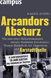 Arcandors Absturz: Wie man einen Milliardenkonzern ruiniert: Madeleine Schickedanz, Thomas Middelhoff, Sal. Oppenheim und KarstadtQuelle