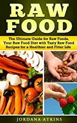 Vegan Guide: Raw Food - The Ultimate Guide for Raw Foods, Your Raw Food Diet with Tasty Raw Food Recipes for a Healthier and Fitter Life (Raw Food Diet, ... Vegan, Low Fat, Low Carb) (English Edition)