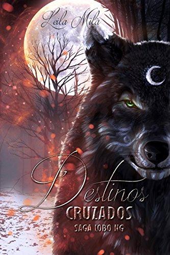 Destinos Cruzados: Saga Lobo Nueva Generación por Leila Mila