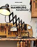 Hamburg handmade: Altes Handwerk & neue Manufakturen - Mathias Thurm