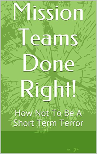 Mission Teams Done Right How Not To Be A Short Term Terror