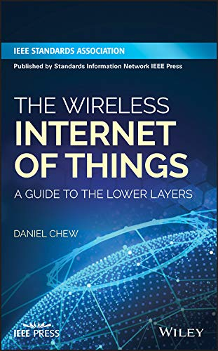Wireless Technologies for the Internet of Things: A Guide to the Lower Layers