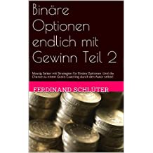 Binäre Optionen endlich mit Gewinn Teil 2: Massig Strategien! Möglichkeit den Autor Gratis-Direkthilfe und bessere Gewinnchancen zu bekommen!