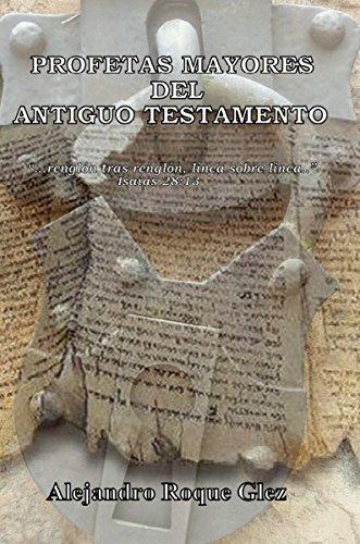 Profetas Mayores del Antiguo Testamento. por Alejandro Roque Glez