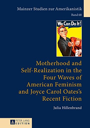Motherhood and Self-Realization in the Four Waves of American Feminism and Joyce Carol Oates's Recent Fiction (Mainzer Studien zur Amerikanistik, Band 68)