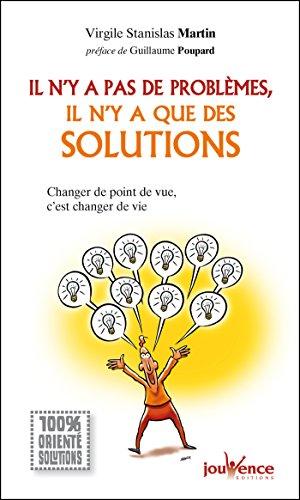 Il n'y a pas de problèmes, il n'y a que des solutions (Les Pratiques Jouvence t. 191)